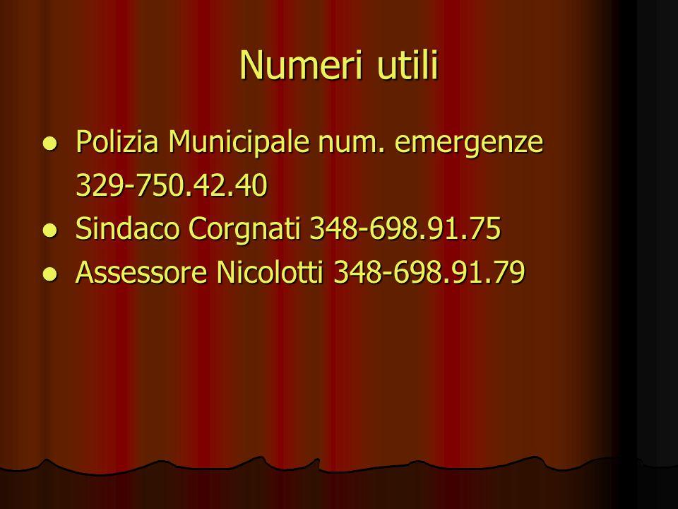 Numeri utili Polizia Municipale num. emergenze Polizia Municipale num. emergenze 329-750.42.40 329-750.42.40 Sindaco Corgnati 348-698.91.75 Sindaco Co