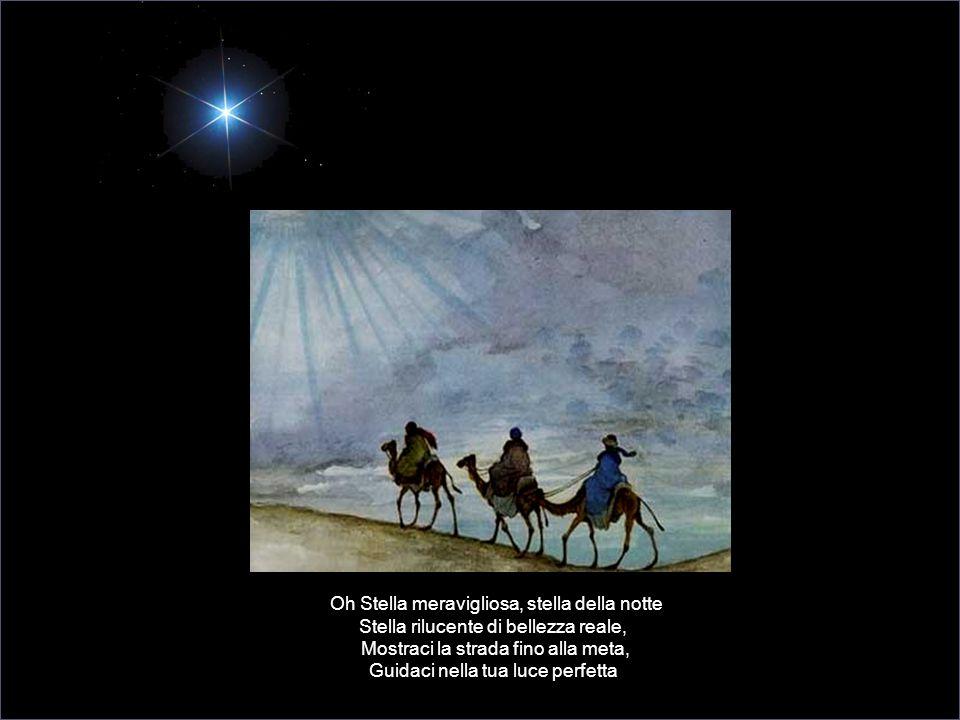 Siamo tre Magi Re d'Oriente Recando doni da lontano valicando Campi e sorgenti, brughiere e montagne Seguiamo quella stella lassù