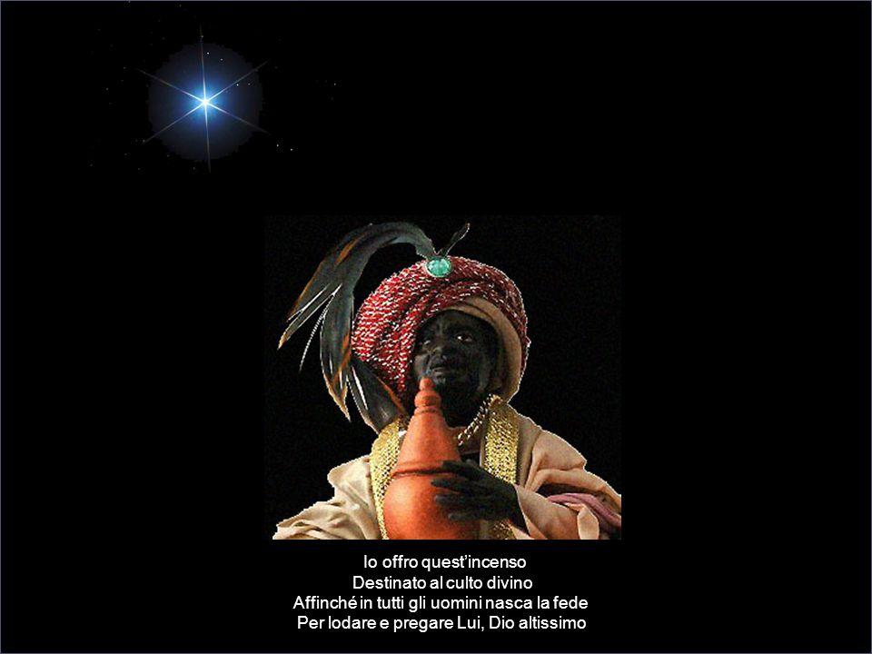 Io offro quest'incenso Destinato al culto divino Affinché in tutti gli uomini nasca la fede Per lodare e pregare Lui, Dio altissimo
