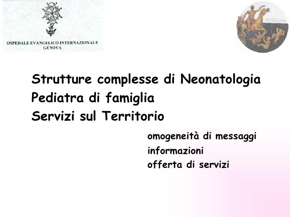 Strutture complesse di Neonatologia Pediatra di famiglia Servizi sul Territorio omogeneità di messaggi informazioni offerta di servizi