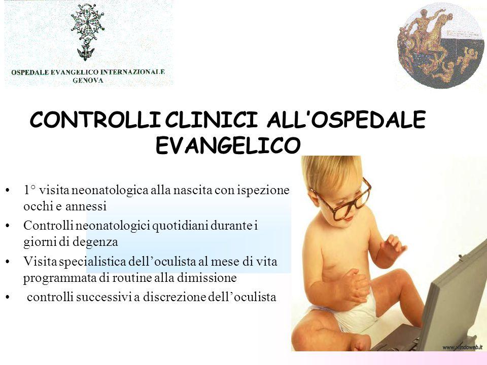 CONTROLLI CLINICI ALL'OSPEDALE EVANGELICO 1° visita neonatologica alla nascita con ispezione occhi e annessi Controlli neonatologici quotidiani durant