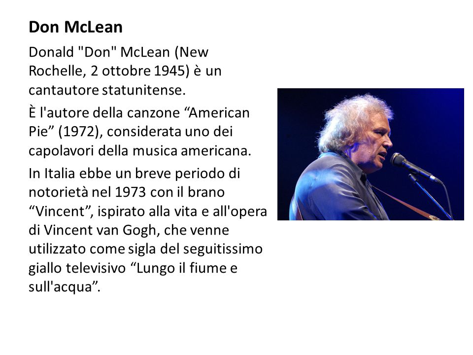 Vincent is a song by the American singer-songwriter Don McLean, written as a tribute to Vincent van Gogh.