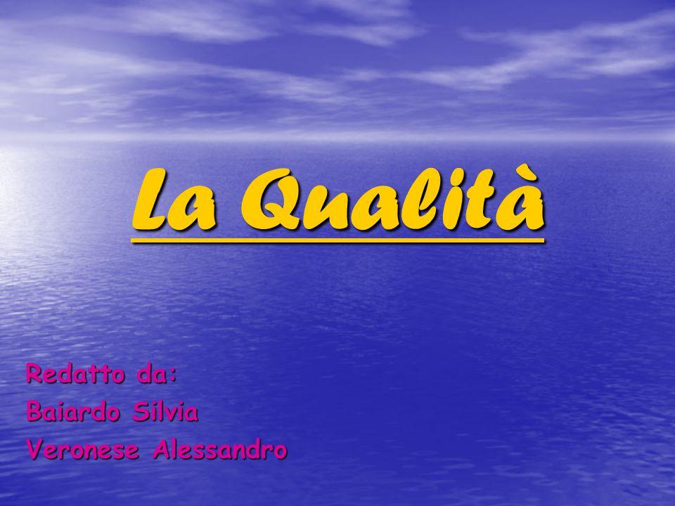 La Qualità Redatto da: Baiardo Silvia Veronese Alessandro
