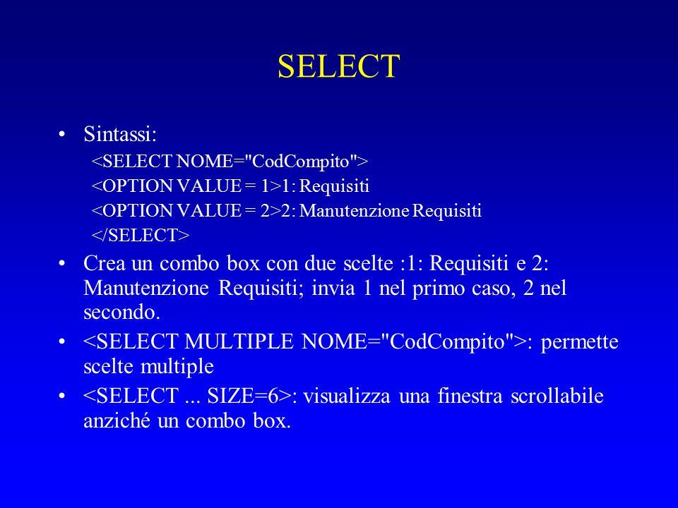 SELECT Sintassi: 1: Requisiti 2: Manutenzione Requisiti Crea un combo box con due scelte :1: Requisiti e 2: Manutenzione Requisiti; invia 1 nel primo caso, 2 nel secondo.