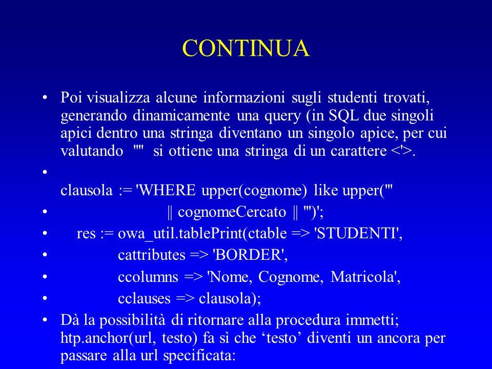 CONTINUA Poi visualizza alcune informazioni sugli studenti trovati, generando dinamicamente una query (in SQL due singoli apici dentro una stringa diventano un singolo apice, per cui valutando si ottiene una stringa di un carattere.