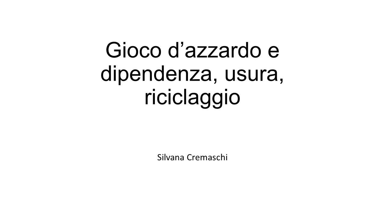 Gioco d'azzardo e dipendenza, usura, riciclaggio Silvana Cremaschi