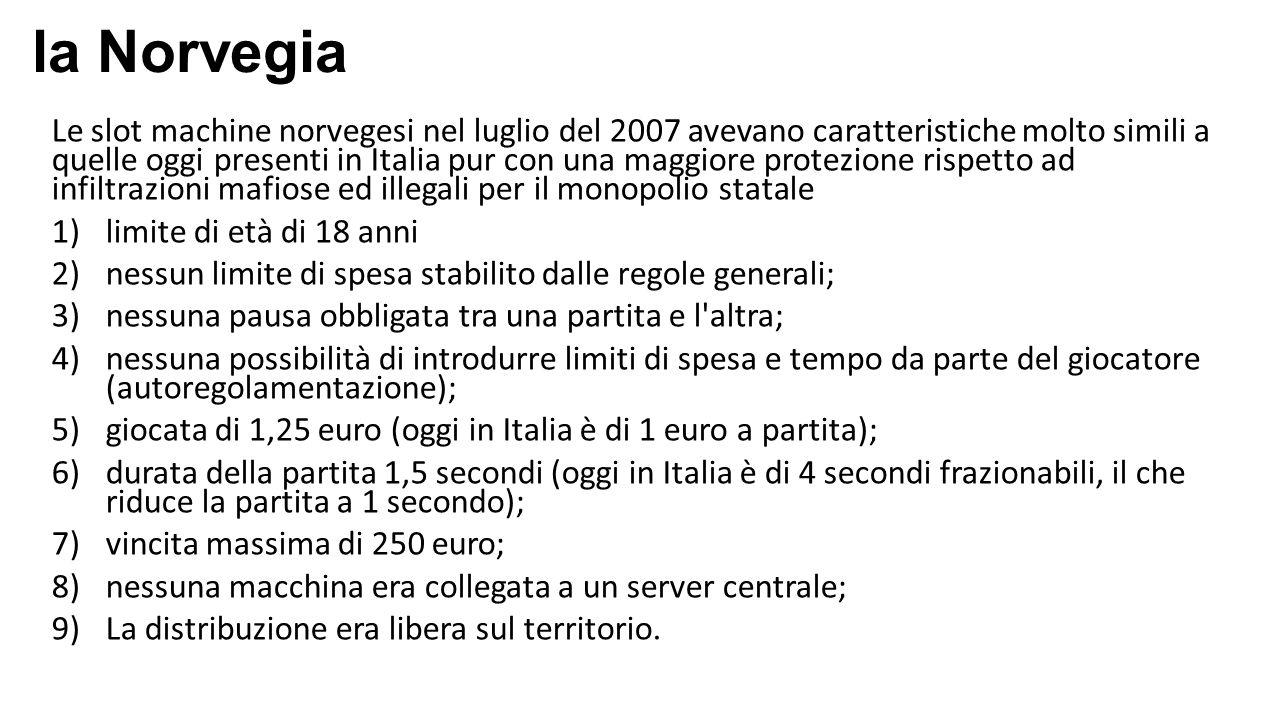 la Norvegia Le slot machine norvegesi nel luglio del 2007 avevano caratteristiche molto simili a quelle oggi presenti in Italia pur con una maggiore p