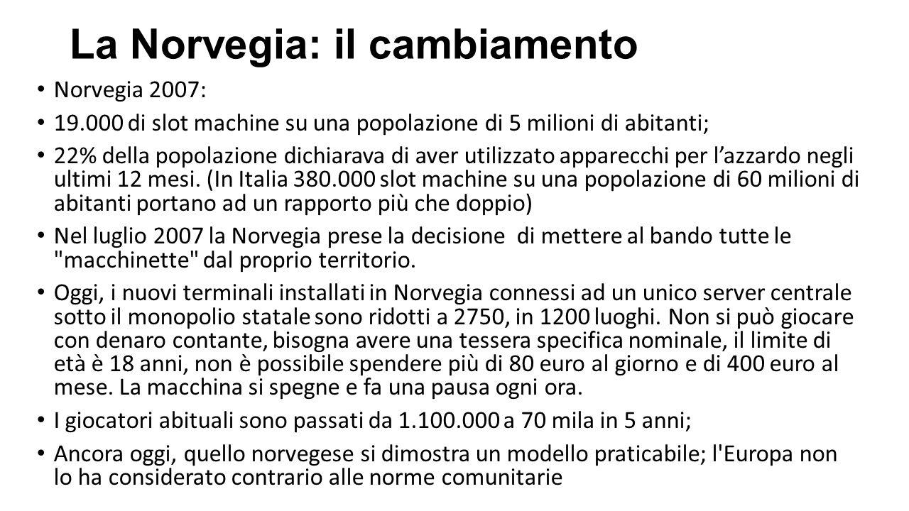 La Norvegia: il cambiamento Norvegia 2007: 19.000 di slot machine su una popolazione di 5 milioni di abitanti; 22% della popolazione dichiarava di ave