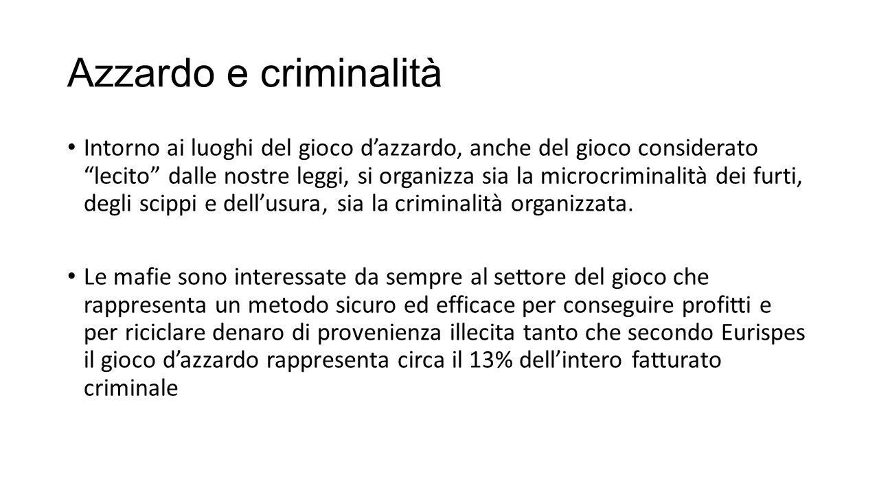 """Azzardo e criminalità Intorno ai luoghi del gioco d'azzardo, anche del gioco considerato """"lecito"""" dalle nostre leggi, si organizza sia la microcrimina"""