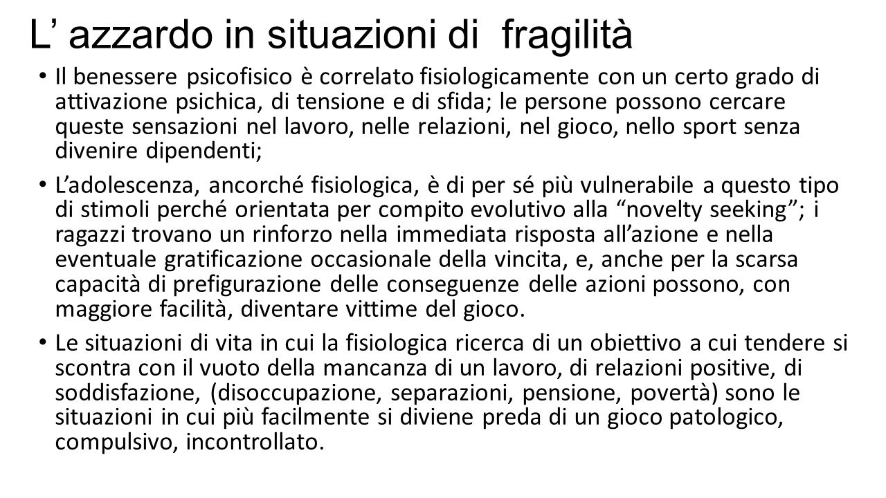 L' azzardo in situazioni di fragilità Il benessere psicofisico è correlato fisiologicamente con un certo grado di attivazione psichica, di tensione e