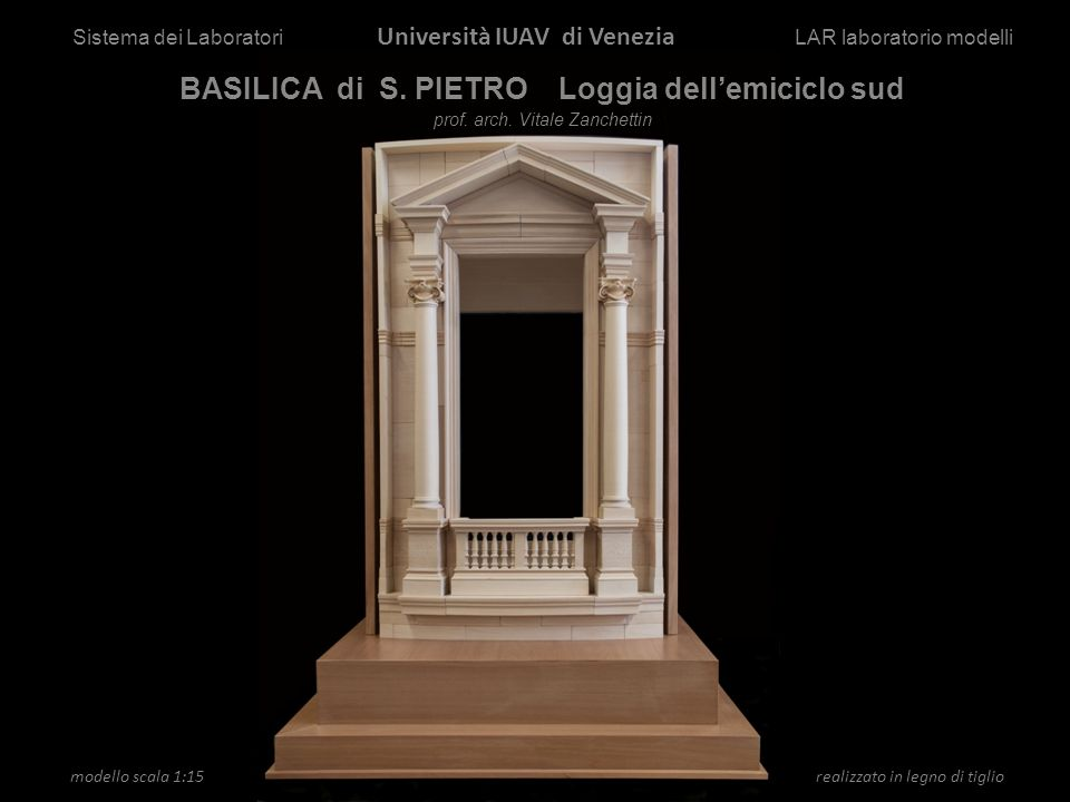 modello scala 1:15 Ricerca realizzato in legno di tiglio Sistema dei Laboratori Università IUAV di Venezia LAR laboratorio modelli BASILICA di S. PIET