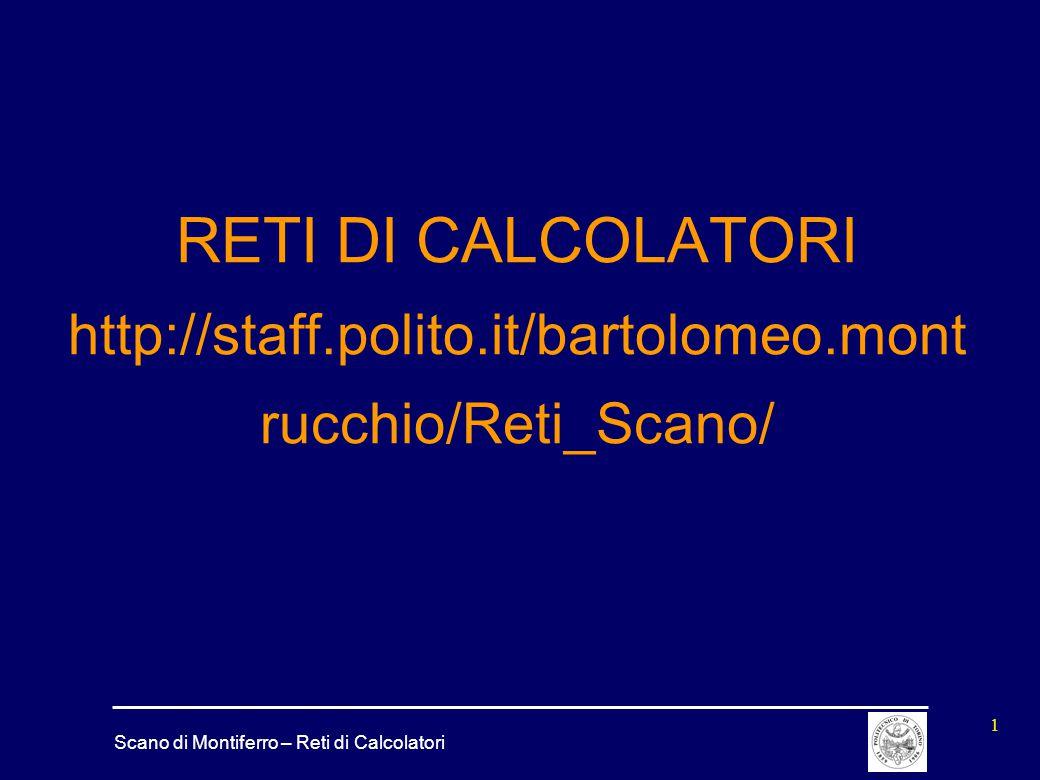 Scano di Montiferro – Reti di Calcolatori 1 RETI DI CALCOLATORI http://staff.polito.it/bartolomeo.mont rucchio/Reti_Scano/