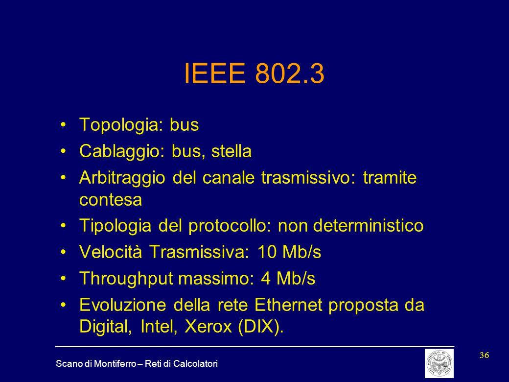 Scano di Montiferro – Reti di Calcolatori 36 IEEE 802.3 Topologia: bus Cablaggio: bus, stella Arbitraggio del canale trasmissivo: tramite contesa Tipo