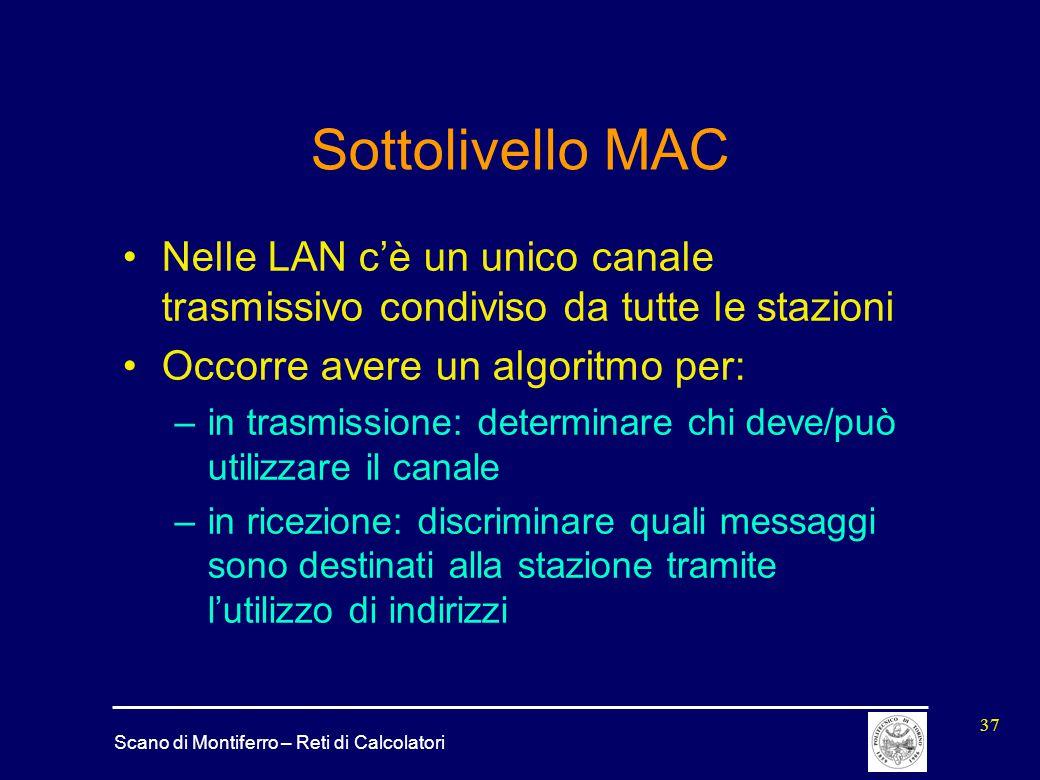 Scano di Montiferro – Reti di Calcolatori 37 Sottolivello MAC Nelle LAN c'è un unico canale trasmissivo condiviso da tutte le stazioni Occorre avere u
