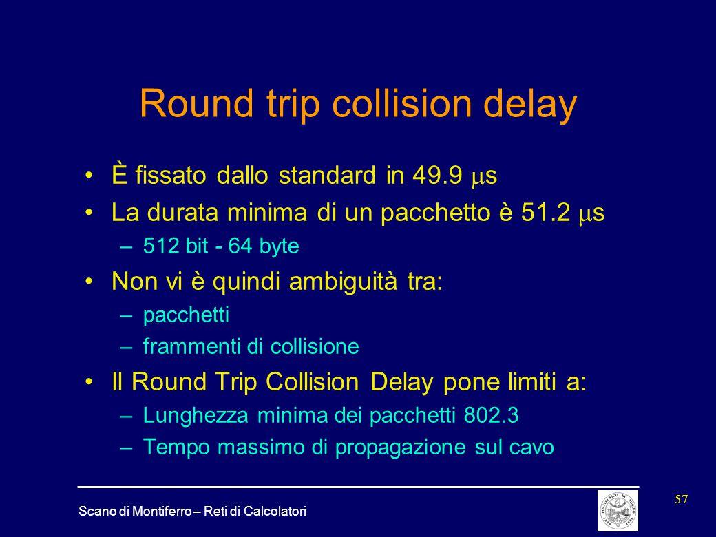 Scano di Montiferro – Reti di Calcolatori 57 Round trip collision delay È fissato dallo standard in 49.9  s La durata minima di un pacchetto è 51.2 