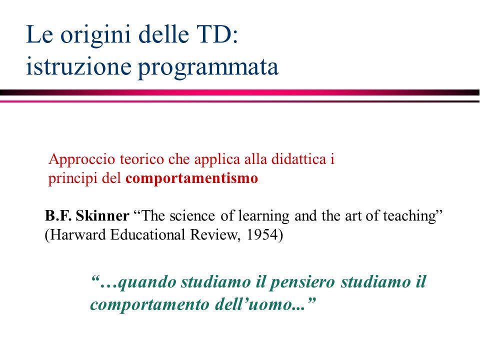 """Le origini delle TD: istruzione programmata Approccio teorico che applica alla didattica i principi del comportamentismo B.F. Skinner """"The science of"""