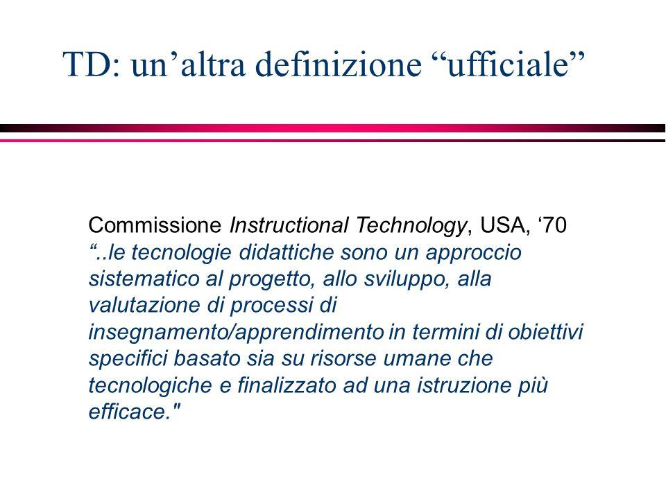 """Commissione Instructional Technology, USA, '70 """"..le tecnologie didattiche sono un approccio sistematico al progetto, allo sviluppo, alla valutazione"""