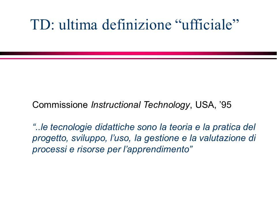 """Commissione Instructional Technology, USA, '95 """"..le tecnologie didattiche sono la teoria e la pratica del progetto, sviluppo, l'uso, la gestione e la"""