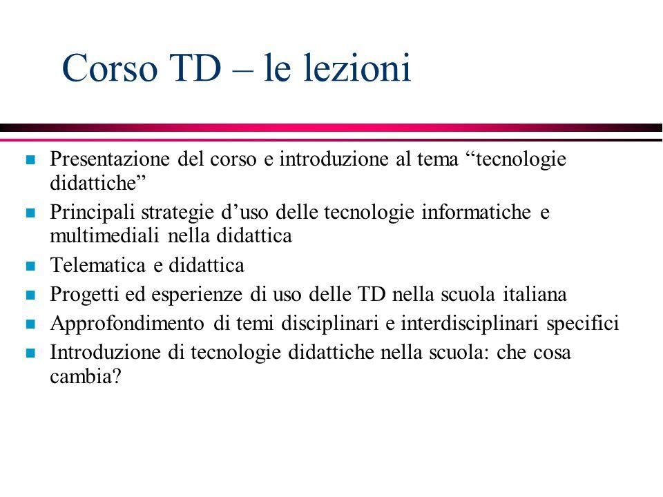 """Corso TD – le lezioni n Presentazione del corso e introduzione al tema """"tecnologie didattiche"""" n Principali strategie d'uso delle tecnologie informati"""