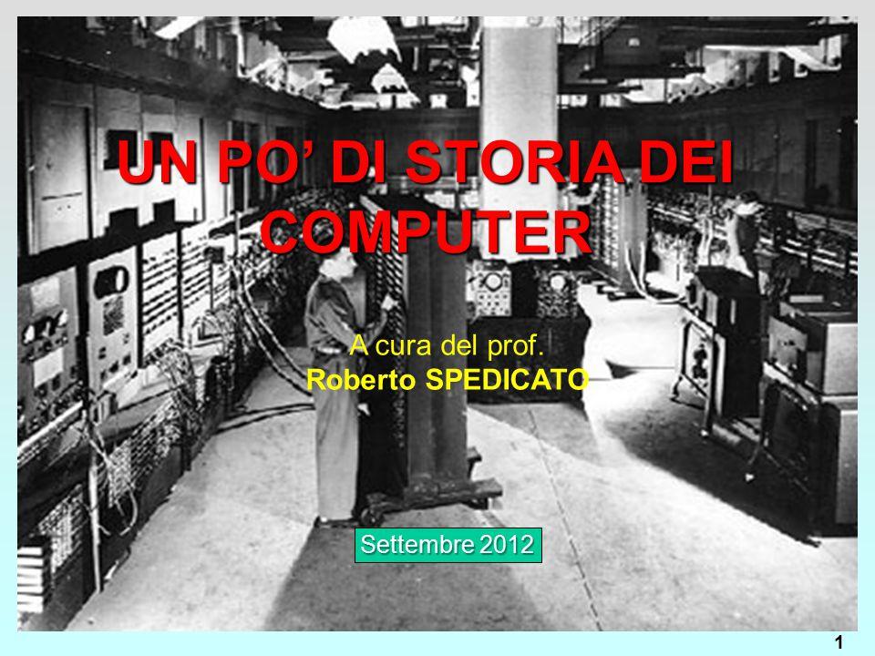 UN PO' DI STORIA DEI COMPUTER A cura del prof. Roberto SPEDICATO Settembre 2012 1