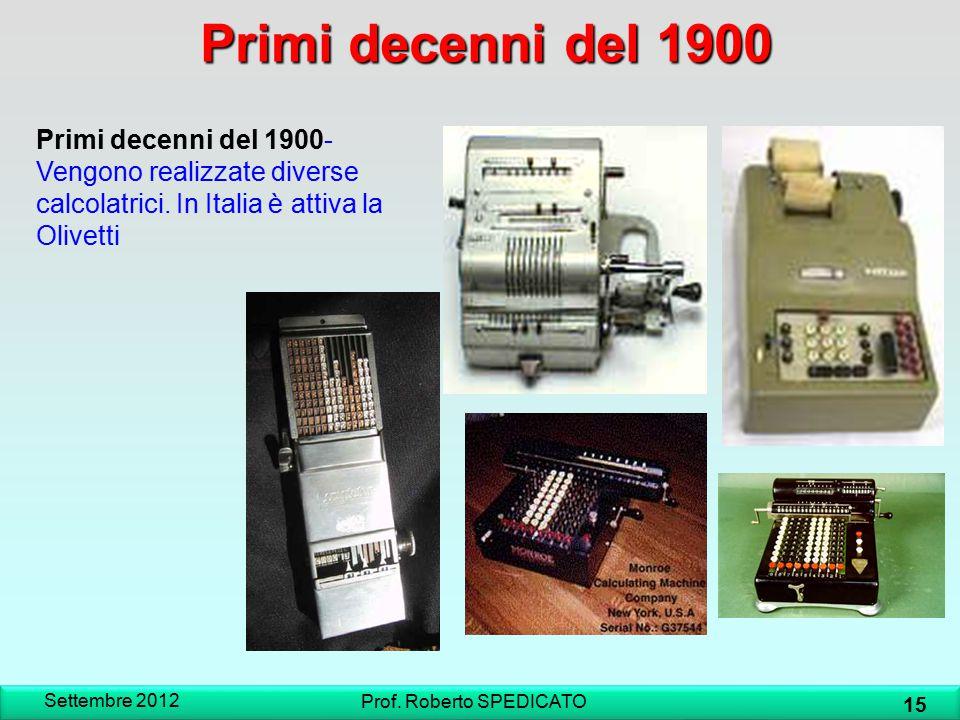 Primi decenni del 1900 Primi decenni del 1900- Vengono realizzate diverse calcolatrici. In Italia è attiva la Olivetti Settembre 2012 15 Prof. Roberto