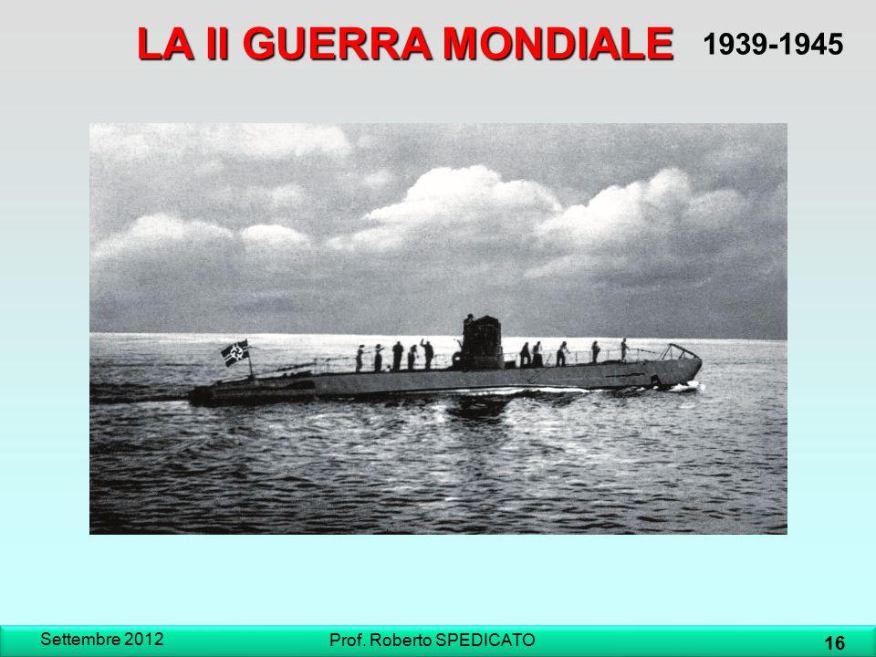 LA II GUERRA MONDIALE 1939-1945 Settembre 2012 16 Prof. Roberto SPEDICATO