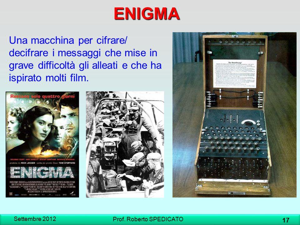 ENIGMA Una macchina per cifrare/ decifrare i messaggi che mise in grave difficoltà gli alleati e che ha ispirato molti film. Settembre 2012 17 Prof. R