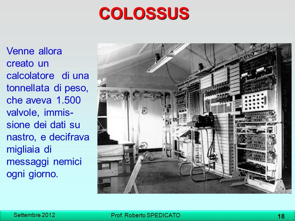 COLOSSUS Venne allora creato un calcolatore di una tonnellata di peso, che aveva 1.500 valvole, immis- sione dei dati su nastro, e decifrava migliaia