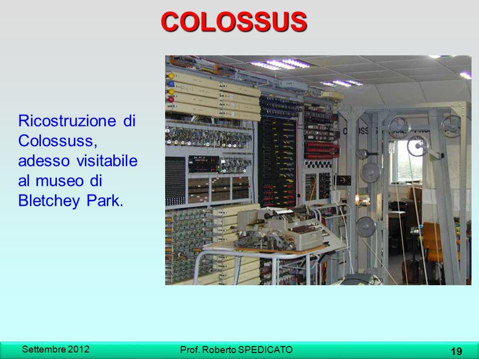 COLOSSUS Ricostruzione di Colossuss, adesso visitabile al museo di Bletchey Park. Settembre 2012 19 Prof. Roberto SPEDICATO
