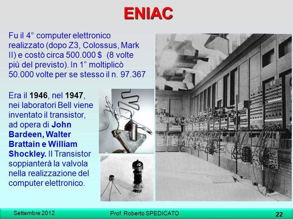 """ENIAC Fu il 4° computer elettronico realizzato (dopo Z3, Colossus, Mark II) e costò circa 500.000 $ (8 volte più del previsto). In 1"""" moltiplicò 50.00"""