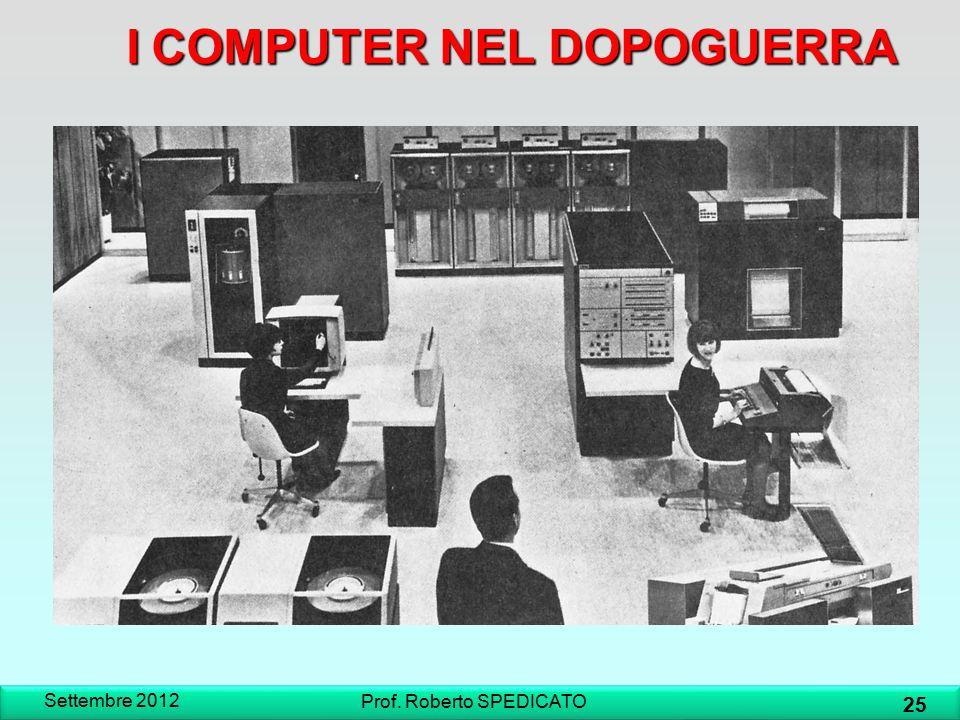 ICOMPUTER NEL DOPOGUERRA I COMPUTER NEL DOPOGUERRA Settembre 2012 25 Prof. Roberto SPEDICATO