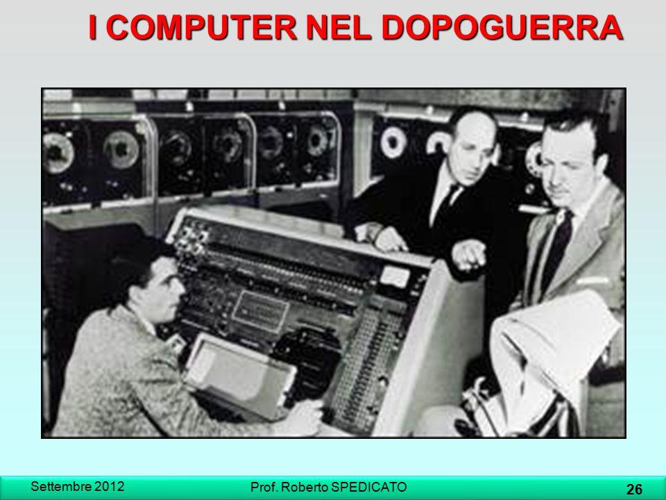 ICOMPUTER NEL DOPOGUERRA I COMPUTER NEL DOPOGUERRA Settembre 2012 26 Prof. Roberto SPEDICATO