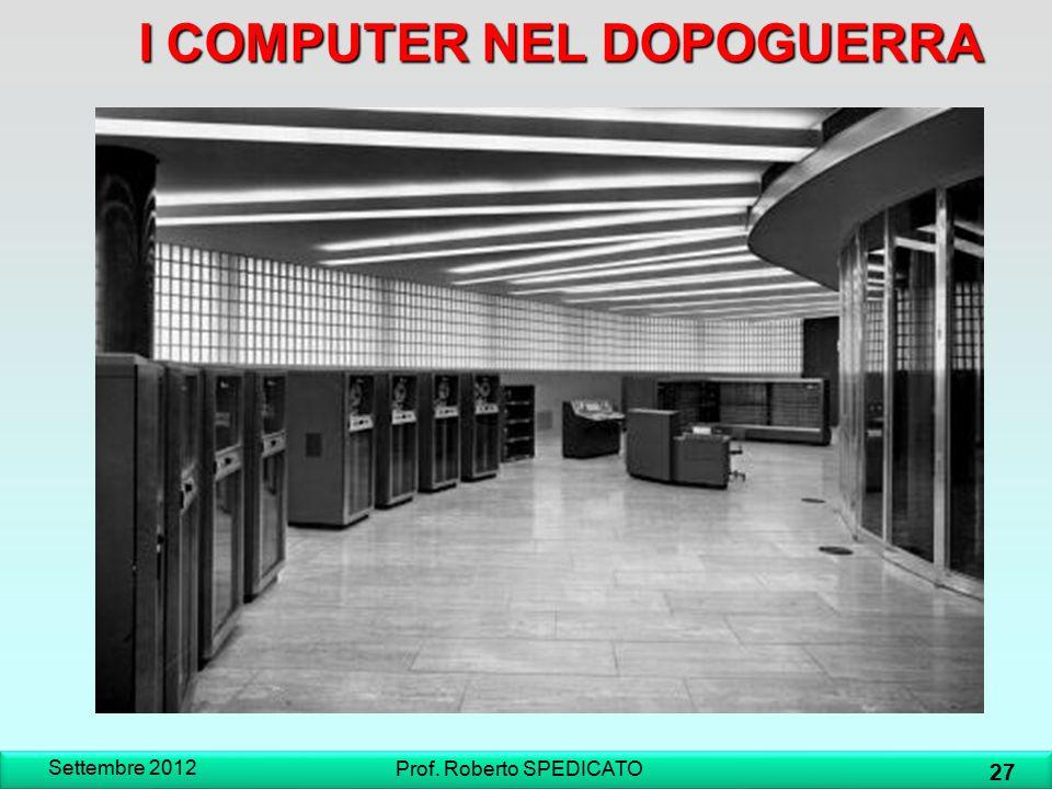 ICOMPUTER NEL DOPOGUERRA I COMPUTER NEL DOPOGUERRA Settembre 2012 27 Prof. Roberto SPEDICATO