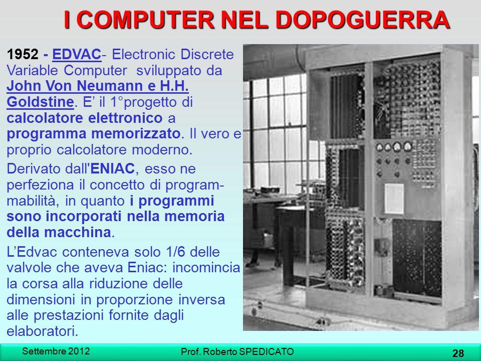 ICOMPUTER NEL DOPOGUERRA I COMPUTER NEL DOPOGUERRA Settembre 2012 28 Prof. Roberto SPEDICATO 1952 - EDVAC- Electronic Discrete Variable Computer svilu