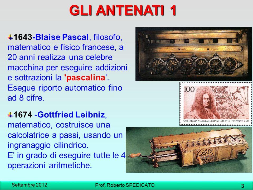 GLI ANTENATI 1 1643-Blaise Pascal, filosofo, matematico e fisico francese, a 20 anni realizza una celebre macchina per eseguire addizioni e sottrazion