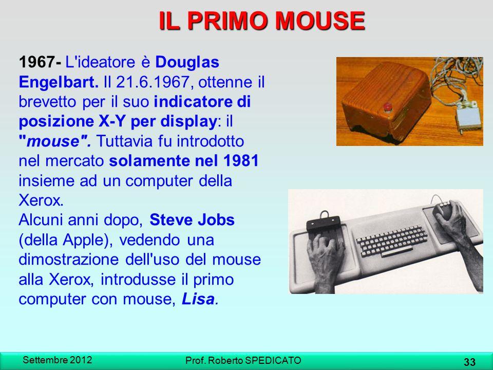 IL PRIMO MOUSE Settembre 2012 33 Prof. Roberto SPEDICATO 1967- L'ideatore è Douglas Engelbart. Il 21.6.1967, ottenne il brevetto per il suo indicatore