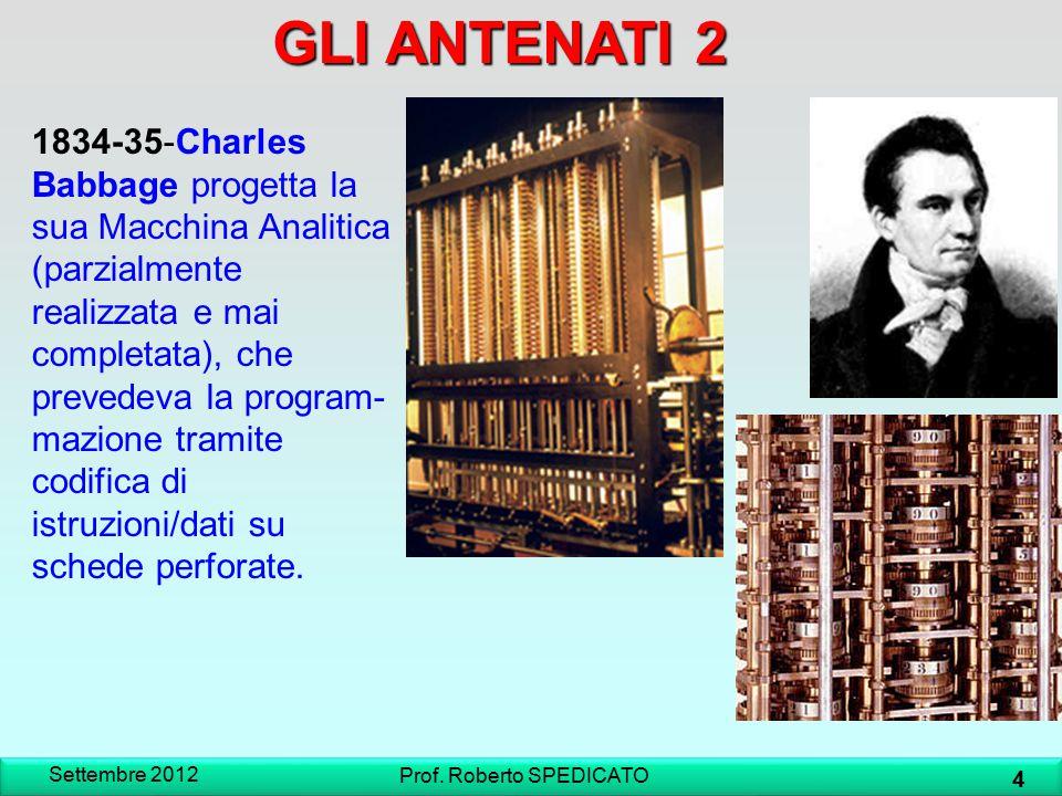 1834-35-Charles Babbage progetta la sua Macchina Analitica (parzialmente realizzata e mai completata), che prevedeva la program- mazione tramite codif