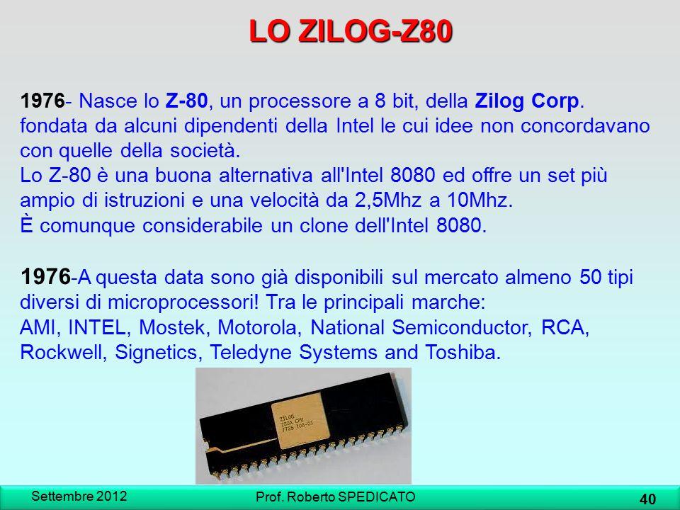LO ZILOG-Z80 Settembre 2012 40 Prof. Roberto SPEDICATO 1976- Nasce lo Z-80, un processore a 8 bit, della Zilog Corp. fondata da alcuni dipendenti dell