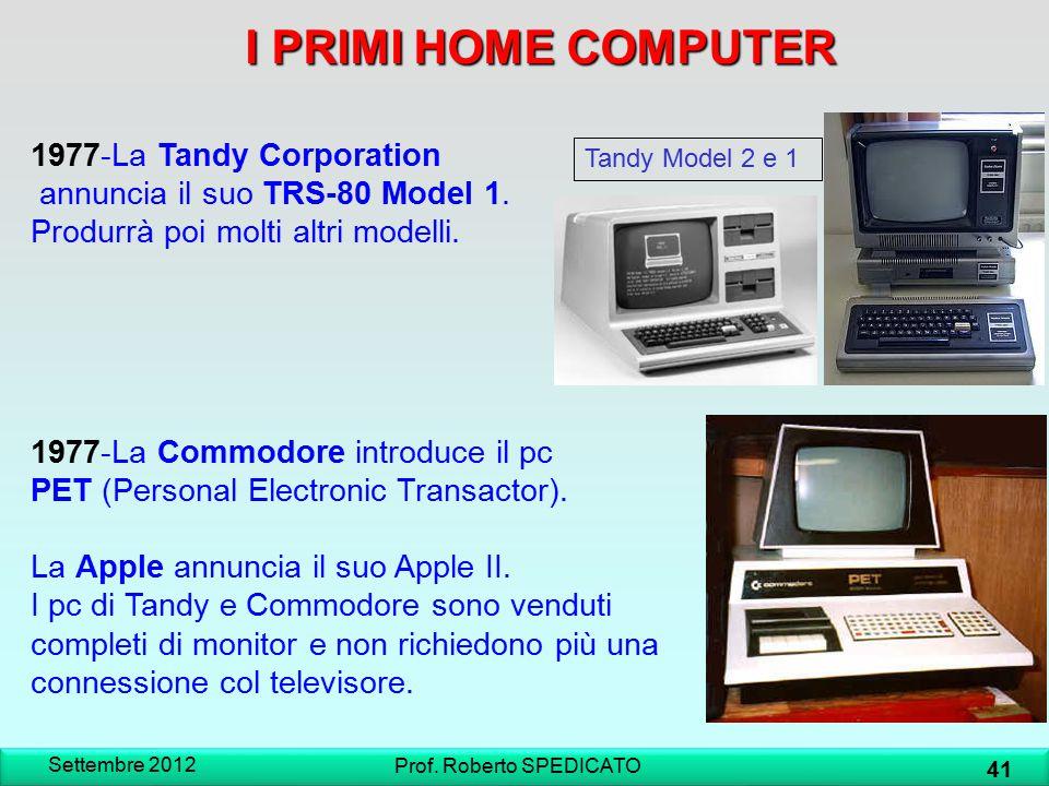 I PRIMI HOME COMPUTER Settembre 2012 41 Prof. Roberto SPEDICATO 1977-La Tandy Corporation annuncia il suo TRS-80 Model 1. Produrrà poi molti altri mod