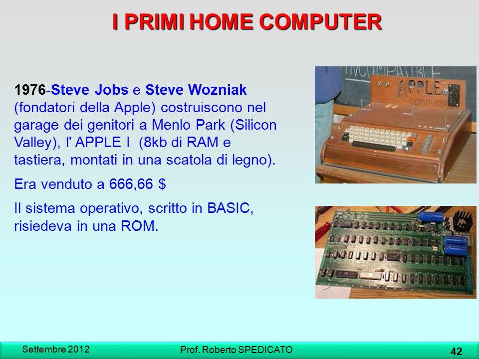 Settembre 2012 42 Prof. Roberto SPEDICATO 1976-Steve Jobs e Steve Wozniak (fondatori della Apple) costruiscono nel garage dei genitori a Menlo Park (S