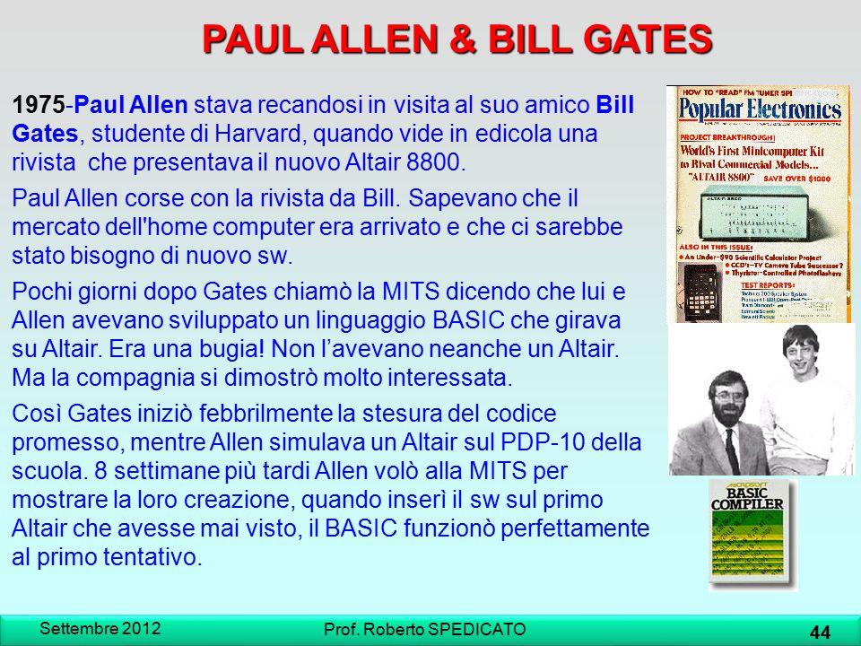 Settembre 2012 44 Prof. Roberto SPEDICATO 1975-Paul Allen stava recandosi in visita al suo amico Bill Gates, studente di Harvard, quando vide in edico