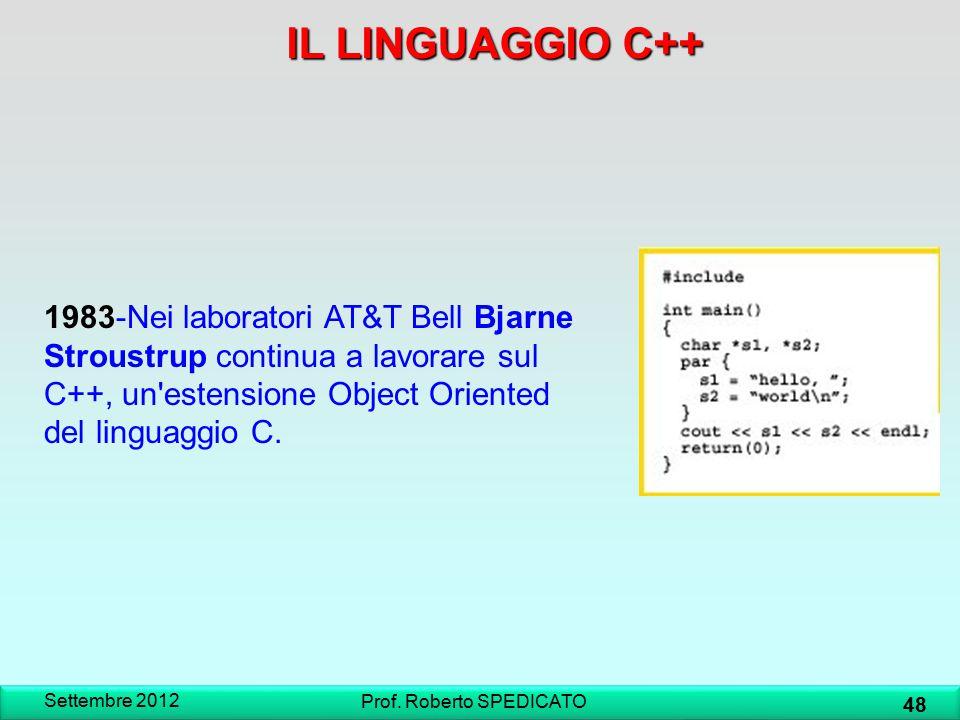 Settembre 2012 48 Prof. Roberto SPEDICATO IL LINGUAGGIO C++ 1983-Nei laboratori AT&T Bell Bjarne Stroustrup continua a lavorare sul C++, un'estensione