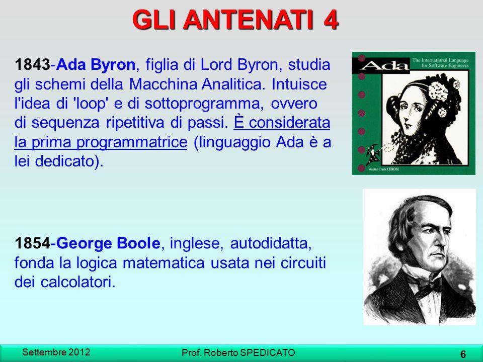 1854-George Boole, inglese, autodidatta, fonda la logica matematica usata nei circuiti dei calcolatori. 1843-Ada Byron, figlia di Lord Byron, studia g