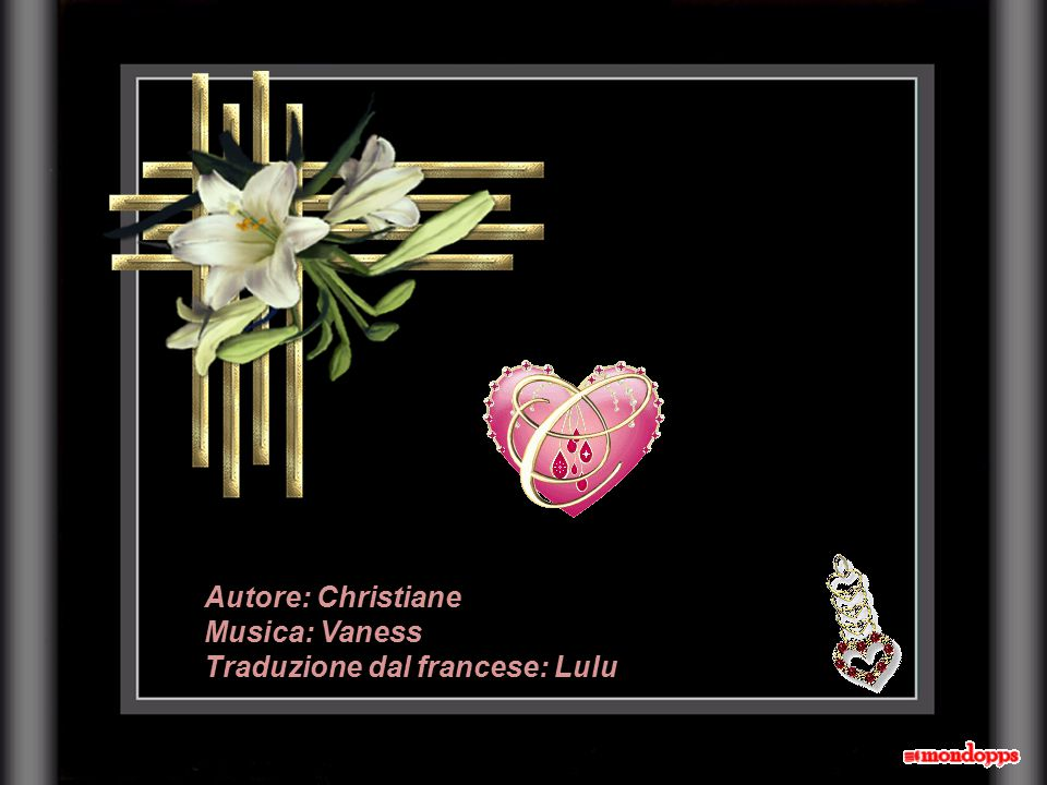 Autore: Christiane Musica: Vaness Traduzione dal francese: Lulu