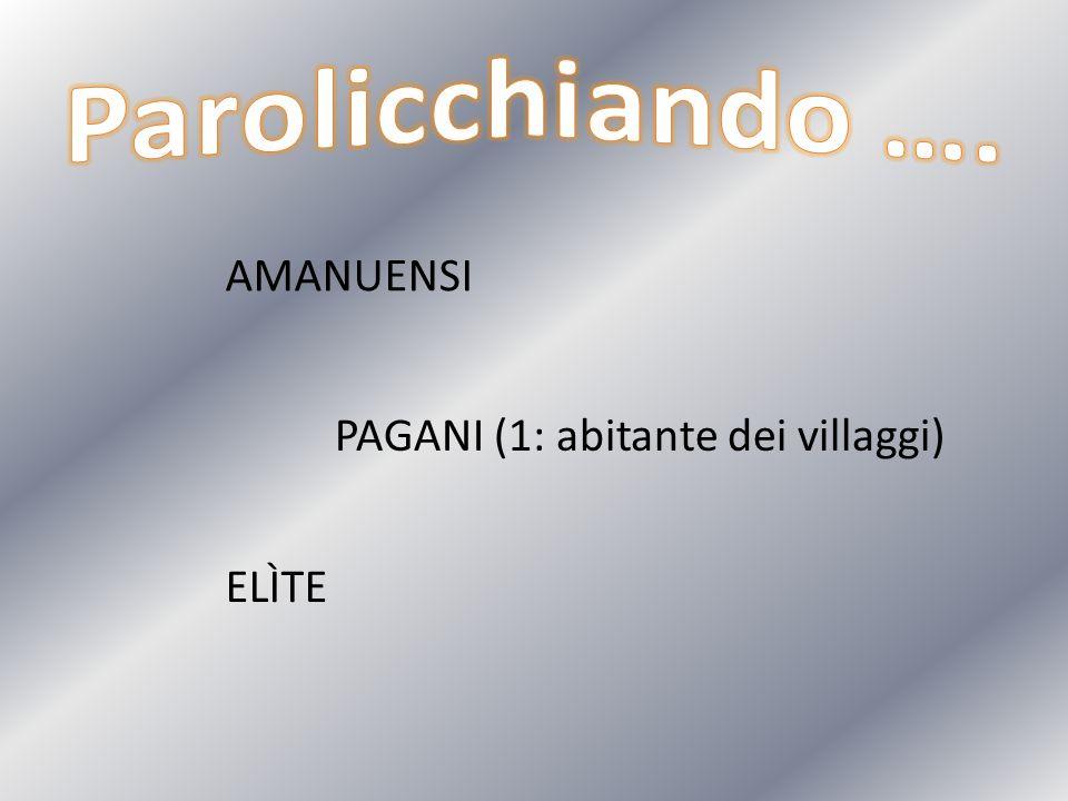 AMANUENSI PAGANI (1: abitante dei villaggi) ELÌTE