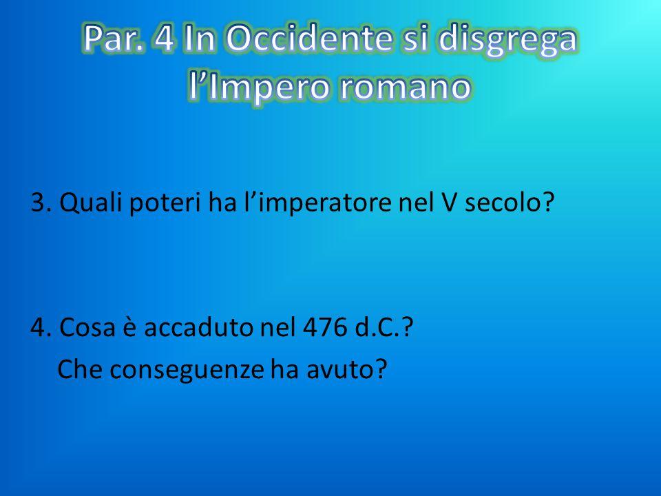 4. Cosa è accaduto nel 476 d.C.? Che conseguenze ha avuto? 3. Quali poteri ha l'imperatore nel V secolo?