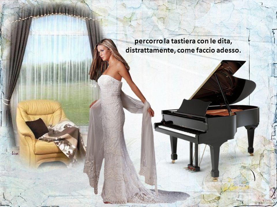 Ogni tanto mi siedo al pianoforte, per ritrovare un attimo me stesso;