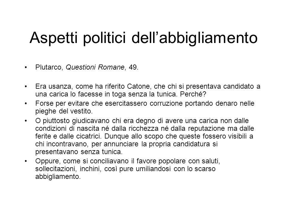 Aspetti politici dell'abbigliamento Plutarco, Questioni Romane, 49. Era usanza, come ha riferito Catone, che chi si presentava candidato a una carica