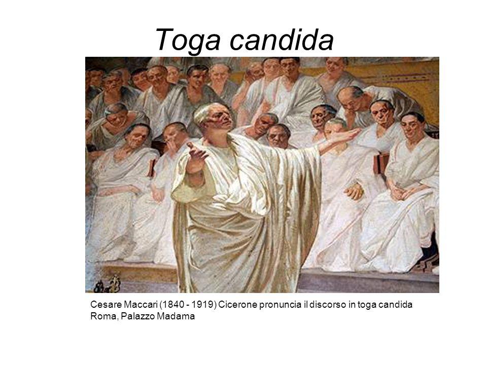 Toga candida Cesare Maccari (1840 - 1919) Cicerone pronuncia il discorso in toga candida Roma, Palazzo Madama