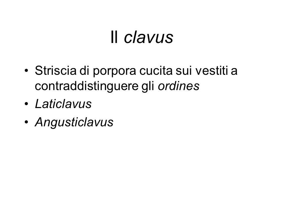 Il clavus Striscia di porpora cucita sui vestiti a contraddistinguere gli ordines Laticlavus Angusticlavus